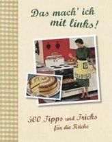 Das mach' ich mit links! 500 Tipps und Tricks für die Küche