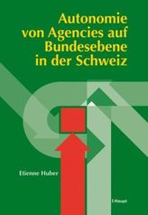 Autonomie von Agencies auf Bundesebene in der Schweiz