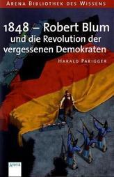 1848 - Robert Blum und die Revolution der vergessenen Demokraten