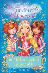 Drei Freundinnen im Wunderland - Im Mitternachts-Labyrinth