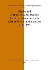 Kirche und Gruppenbildungsprozesse deutscher Minderheiten in Ostmittel- und Südosteuropa 1918-1933