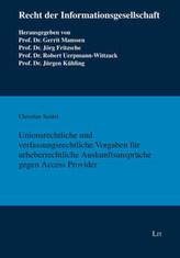 Unionsrechtliche und verfassungsrechtliche Vorgaben für urheberrechtliche Auskunftsansprüche gegen Access Provider