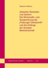 Zwischen Gewissen und Gewinn: Die Wirtschafts- und Sozialordnung der 'Freiburger Denkschrift' und die Anfänge der Sozialen Markt