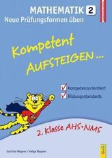 Kompetent Aufsteigen... Mathematik, Neue Prüfungsformen üben. Tl.2