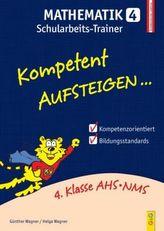 Kompetent Aufsteigen... Mathematik, Schularbeits-Trainer. Tl.4