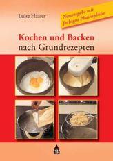 Kochen und Backen nach Grundrezepten, Neuausgabe m. farb. Phasenfotos