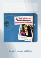 Das total gefälschte Geheim-Tagebuch vom Mann von Frau Merkel, 1 MP3-CD (DAISY Edition)