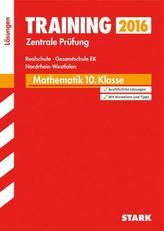 Training Zentrale Prüfung 2016 - Mathematik 10. Klasse, Realschule, Gesamtschule EK Nordrhein-Westfalen (Lösungen)