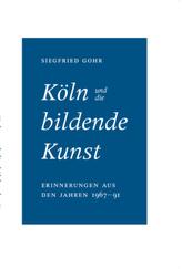 Köln und die bildende Kunst. Erinnerungen aus den Jahren 1967 bis 1991