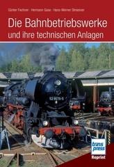 Die Bahnbetriebswerke und ihre technischen Anlagen