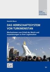 Das Herrschaftssystem von Turkmenistan - Mechanismen zum Erhalt der Macht und Inszenierungen zu ihrer Legitimation