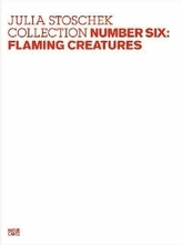 Julia Stoschek Collection Number Six: Flaming Creatures