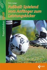 Fußbal: Spielend vom Anfänger zum Leistungskicker