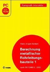 Berechnung metallischer Rohrleitungsbauteile, 1 CD-ROM. Tl.1