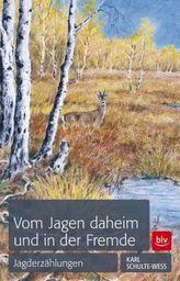 Vom Jagen daheim und in der Fremde
