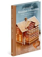 Knusper, knusper Häuschen - Die originellsten Lebkuchenhäuser backen und bauen