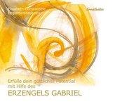 Erfülle dein göttliches Potential mit Hilfe des Erzengels Gabriel, 1 Audio-CD