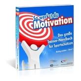 So weckst du Motivation. Das große Trainer-Handbuch für Sportschützen. Bd.1
