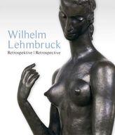 Wilhelm Lehmbruck. Retrospektive / Retrospective