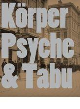Körper. Psyche & Tabu. Wiener Aktionismus und frühe Wiener Moderne