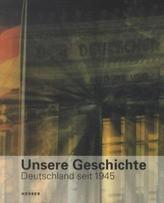 Unsere Geschichte. Deutschland seit 1945