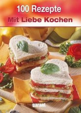 100 Rezepte - Mit Liebe Kochen