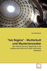 'Isis Regina' - Mutterkult und Mysterienzauber