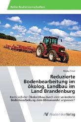 Reduzierte Bodenbearbeitung im ökolog. Landbau im Land Brandenburg