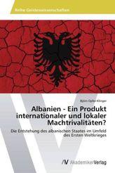 Albanien - Ein Produkt internationaler und lokaler Machtrivalitäten?