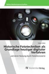 Historische Fototechniken als Grundlage heutiger digitaler Verfahren