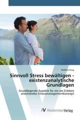 Sinnvoll Stress bewältigen - existenzanalytische Grundlagen