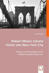 Robert Moses urbane Vision von New York City