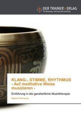 KLANG-, STIMME, RHYTHMUS - Auf meditative Weise musizieren -