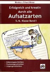 Erfolgreich und kreativ durch alle Aufsatzarten, 5./6. Klasse. Bd.I