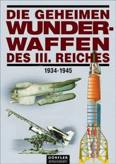 Die geheimen Wunderwaffen des III. Reiches 1934-1945