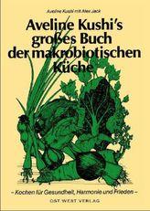 Aveline Kushi's großes Buch der makrobiotischen Küche