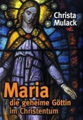Maria, die geheime Göttin im Christentum