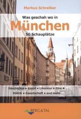 Was geschah wo in München - 50 Schauplätze