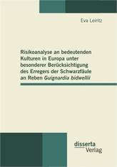 Risikoanalyse an bedeutenden Kulturen in Europa unter besonderer Berücksichtigung des Erregers der Schwarzfäule an Reben Guignar
