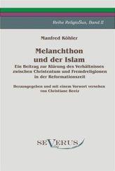 Melanchthon und der Islam. Ein Beitrag zur Klärung des Verhältnisses zwischen Christentum und Fremdreligionen in der Reformation