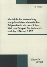 Medizinische Verwendung von pflanzlichen chinesischen Präparaten in der westlichen Welt am Beispiel Deutschlands und der USA sei