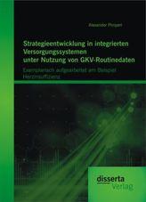 Strategieentwicklung in integrierten Versorgungssystemen unter Nutzung von GKV-Routinedaten: Exemplarisch aufgearbeitet am Beisp