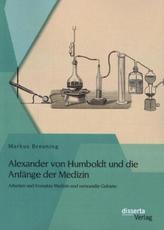 Alexander von Humboldt und die Anfänge der Medizin: Arbeiten und Kontakte Medizin und verwandte Gebiete