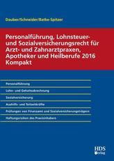 Personalführung, Lohnsteuer- und Sozialversicherungsrecht für Arzt- und Zahnarztpraxen, Apotheker und Heilberufe 2016 Kompakt