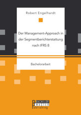 Der Management-Approach in der Segmentberichterstattung nach IFRS 8
