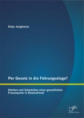Per Gesetz in die Führungsetage? Stärken und Schwächen einer gesetzlichen Frauenquote in Deutschland