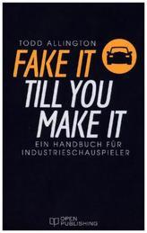 FAKE IT TILL YOU MAKE IT - Ein Handbuch für Industrieschauspieler