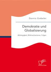 Demokratie und Globalisierung: Abhängigkeit, Wirkmechanismen, Folgen