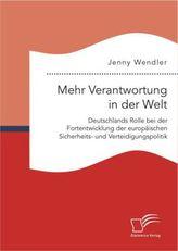 Mehr Verantwortung in der Welt: Deutschlands Rolle bei der Fortentwicklung der europäischen Sicherheits- und Verteidigungspoliti