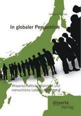 In globaler Perspektive: Wissenschaftliche Wahrheit und menschliche Lebensorientierung